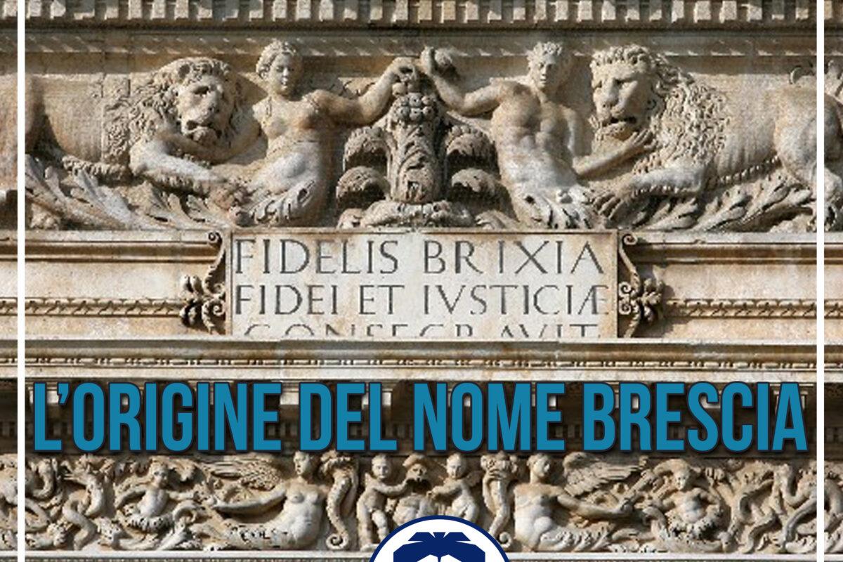 L'ORIGINE DEL NOME DELLA CITTA' DI BRESCIA